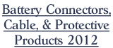 Battery Connectors,  Cable, & Protective Products 2012