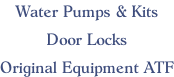 Water Pumps & Kits  Door Locks  Original Equipment ATF