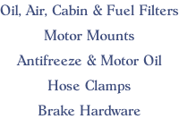 Oil, Air, Cabin & Fuel Filters  Motor Mounts  Antifreeze & Motor Oil  Hose Clamps  Brake Hardware