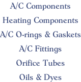 A/C Components  Heating Components  A/C O-rings & Gaskets  A/C Fittings  Orifice Tubes  Oils & Dyes