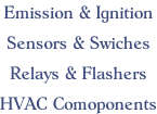 Emission & Ignition  Sensors & Swiches  Relays & Flashers  HVAC Comoponents