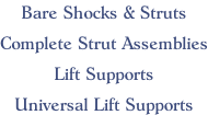 Bare Shocks & Struts  Complete Strut Assemblies  Lift Supports  Universal Lift Supports